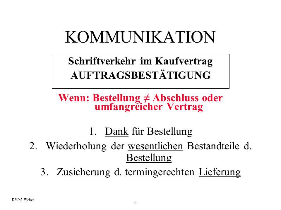 20 KV/M. Weber KOMMUNIKATION Schriftverkehr im Kaufvertrag AUFTRAGSBESTÄTIGUNG Wenn: Bestellung ≠ Abschluss oder umfangreicher Vertrag 1.Dank für Best