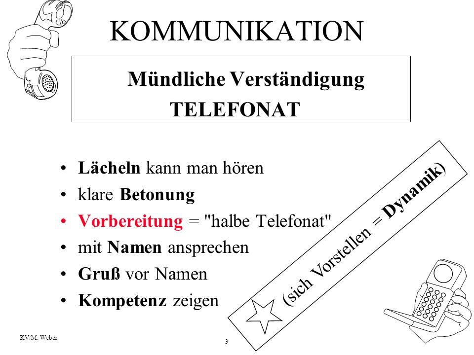 3 KV/M. Weber KOMMUNIKATION Mündliche Verständigung TELEFONAT Lächeln kann man hören klare Betonung Vorbereitung =