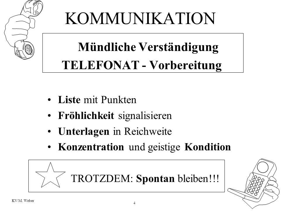 4 KV/M. Weber KOMMUNIKATION Mündliche Verständigung TELEFONAT - Vorbereitung Liste mit Punkten Fröhlichkeit signalisieren Unterlagen in Reichweite Kon