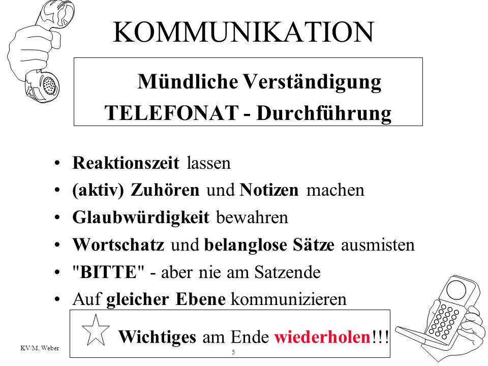 5 KV/M. Weber KOMMUNIKATION Mündliche Verständigung TELEFONAT - Durchführung Reaktionszeit lassen (aktiv) Zuhören und Notizen machen Glaubwürdigkeit b