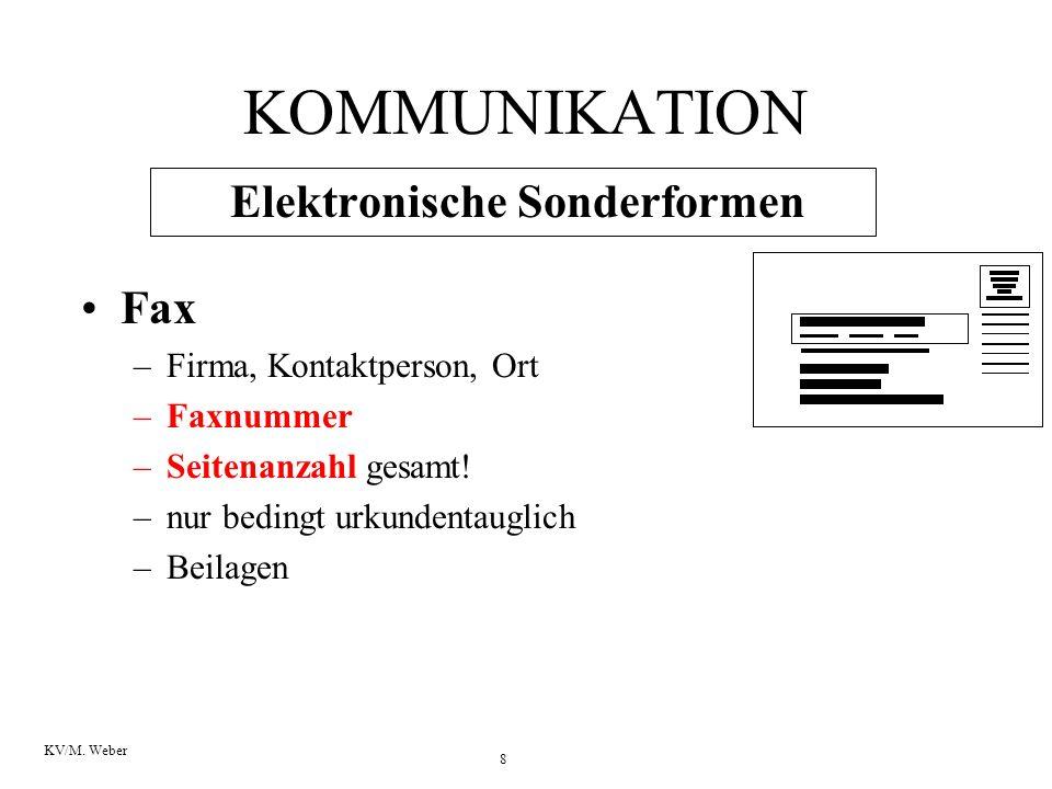 8 KV/M. Weber KOMMUNIKATION Elektronische Sonderformen Fax –Firma, Kontaktperson, Ort –Faxnummer –Seitenanzahl gesamt! –nur bedingt urkundentauglich –