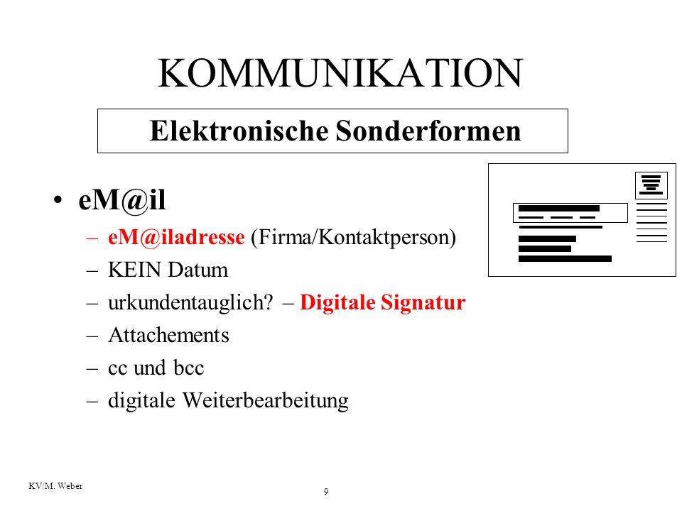 9 KV/M. Weber KOMMUNIKATION Elektronische Sonderformen eM@il –eM@iladresse (Firma/Kontaktperson) –KEIN Datum –urkundentauglich? – Digitale Signatur –A