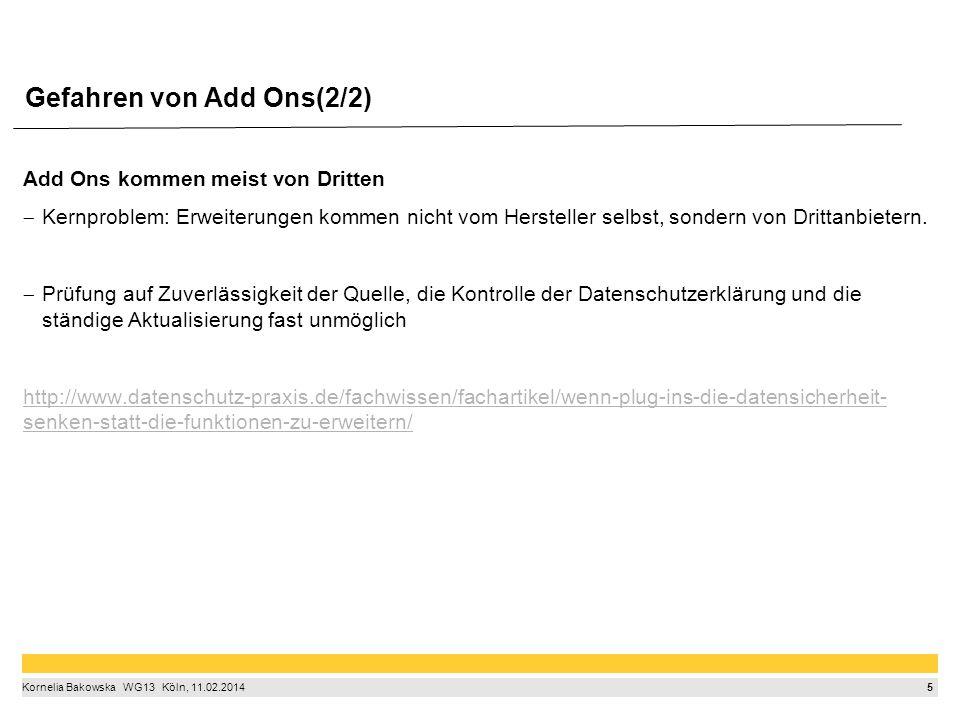 5 Kornelia Bakowska  WG13  Köln, 11.02.2014 Gefahren von Add Ons(2/2) Add Ons kommen meist von Dritten  Kernproblem: Erweiterungen kommen nicht vom Hersteller selbst, sondern von Drittanbietern.