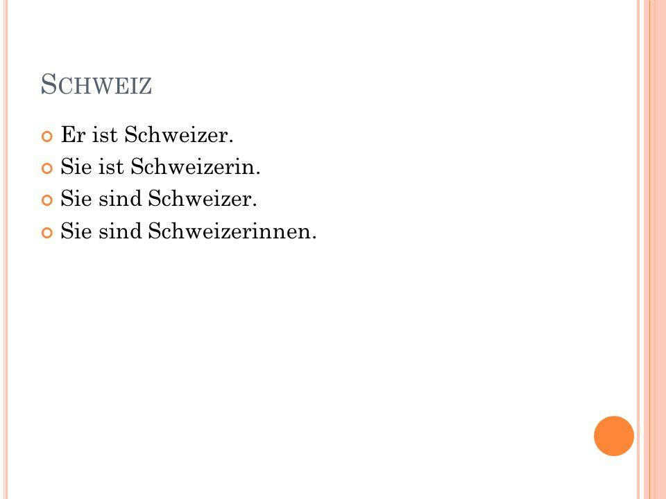 S CHWEIZ Er ist Schweizer. Sie ist Schweizerin. Sie sind Schweizer. Sie sind Schweizerinnen.