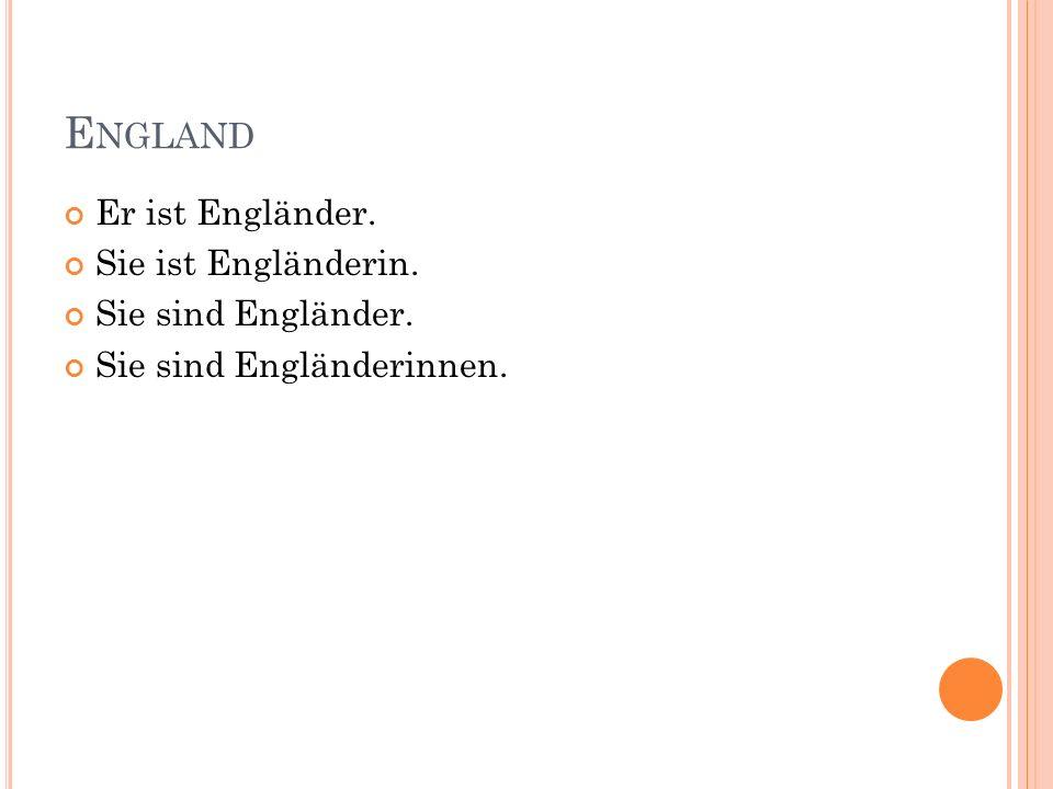 E NGLAND Er ist Engländer. Sie ist Engländerin. Sie sind Engländer. Sie sind Engländerinnen.