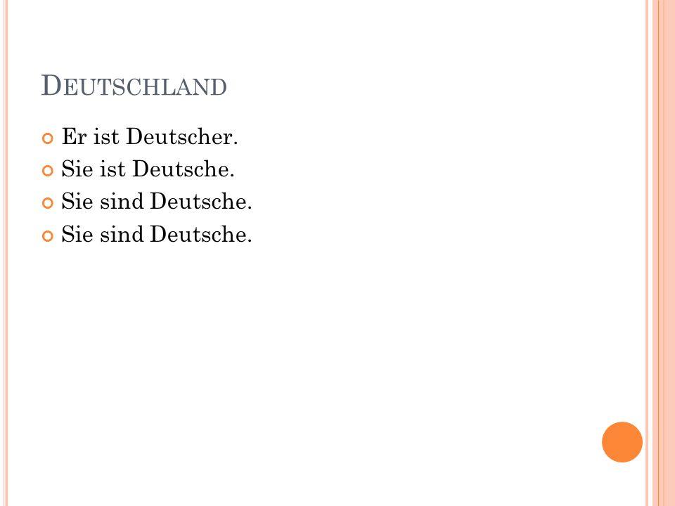 D EUTSCHLAND Er ist Deutscher. Sie ist Deutsche. Sie sind Deutsche.