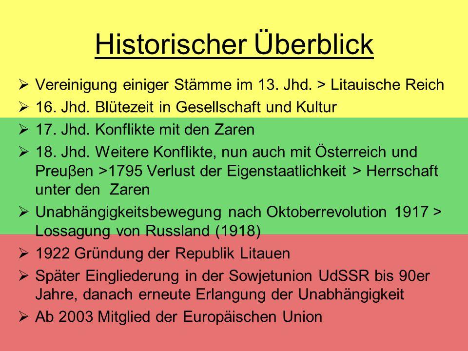 Historischer Überblick  Vereinigung einiger Stämme im 13. Jhd. > Litauische Reich  16. Jhd. Blütezeit in Gesellschaft und Kultur  17. Jhd. Konflikt