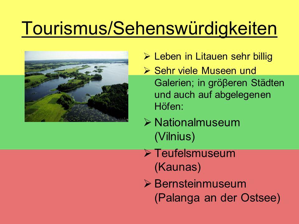 Tourismus/Sehenswürdigkeiten  Leben in Litauen sehr billig  Sehr viele Museen und Galerien; in gröβeren Städten und auch auf abgelegenen Höfen:  Na