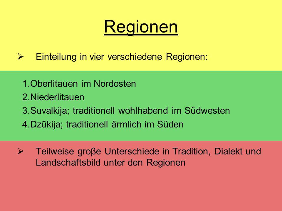 Regionen  Einteilung in vier verschiedene Regionen: 1.Oberlitauen im Nordosten 2.Niederlitauen 3.Suvalkija; traditionell wohlhabend im Südwesten 4.Dz