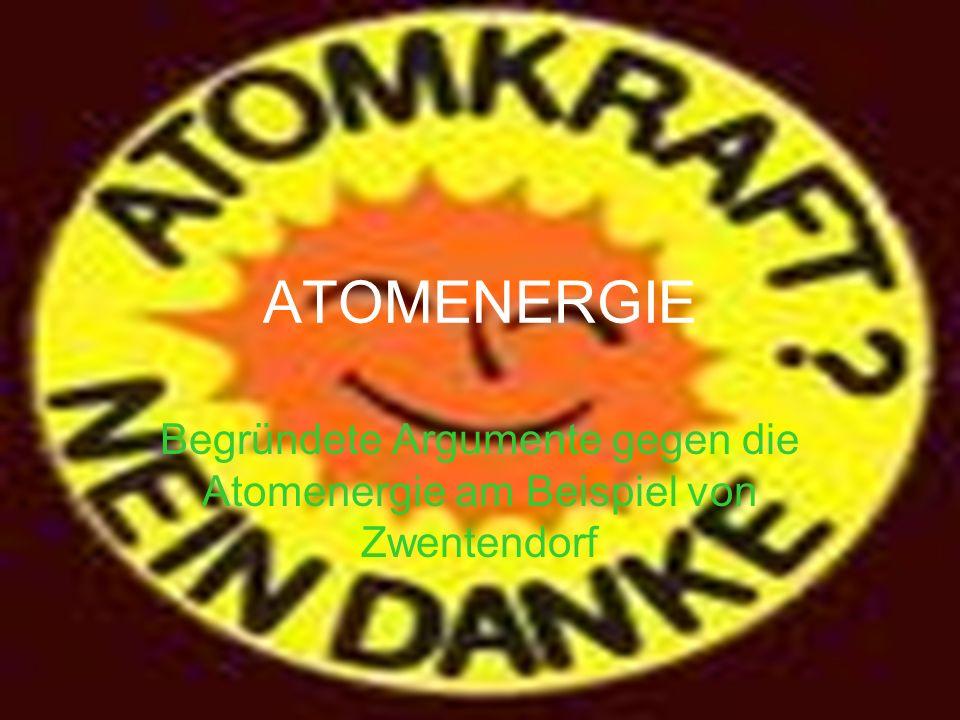 Quellen AAI - Anti Atom International Zwentendorf-Chronologie (www.unet.univie.ac.at/~a9406114/aai/zwentendorf/austellung/aai-01.html - 14k -) Wikipedia (http://de.wikipedia.org/wiki/Kernkraftwerk_Zwentendorf) Internationale Plakatkampagne Fakten zur Atomenergie (http://www.facts- on-nuclear-energy.info/facts_on_nuclear_energy.php?size=b&l=de&f=) 5 Argumente gegen Atomenergie (http://www.x1000malquer.de/fakts.html)