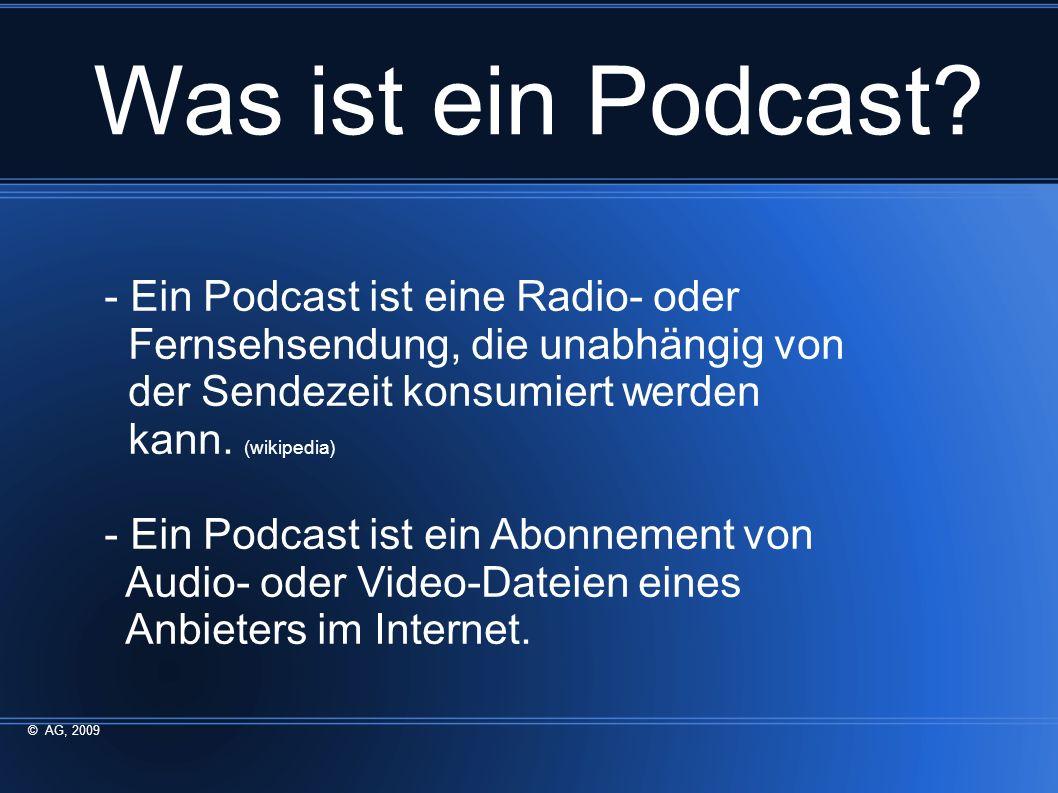 Woher der Name? i Pod + broadcast = Podcast (engl.: Rundfunk) © AG, 2009