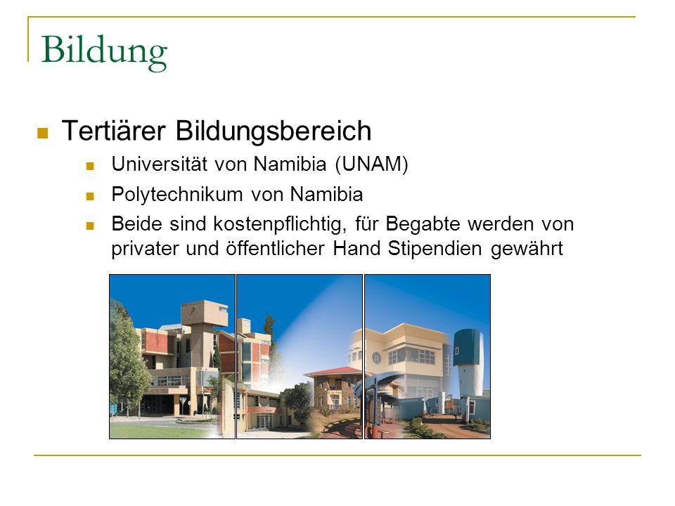 Bildung Tertiärer Bildungsbereich Universität von Namibia (UNAM) Polytechnikum von Namibia Beide sind kostenpflichtig, für Begabte werden von privater und öffentlicher Hand Stipendien gewährt