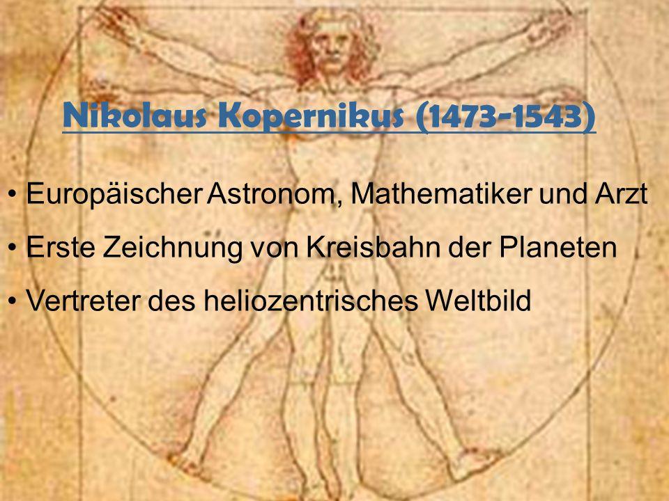 Nikolaus Kopernikus (1473-1543) Europäischer Astronom, Mathematiker und Arzt Erste Zeichnung von Kreisbahn der Planeten Vertreter des heliozentrisches