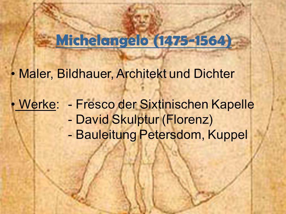 Michelangelo (1475-1564) Maler, Bildhauer, Architekt und Dichter Werke:- Fresco der Sixtinischen Kapelle - David Skulptur (Florenz) - Bauleitung Peter