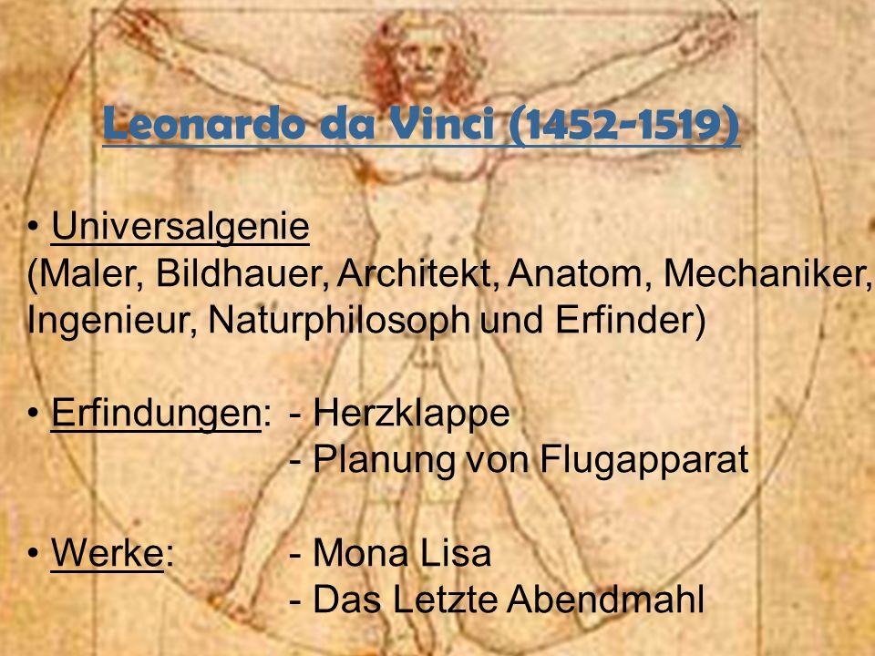Leonardo da Vinci (1452-1519) Universalgenie (Maler, Bildhauer, Architekt, Anatom, Mechaniker, Ingenieur, Naturphilosoph und Erfinder) Erfindungen:- H