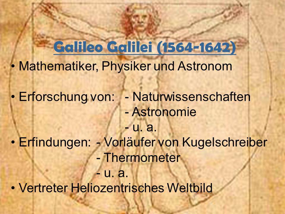 Galileo Galilei (1564-1642) Mathematiker, Physiker und Astronom Erforschung von: - Naturwissenschaften - Astronomie - u. a. Erfindungen:- Vorläufer vo