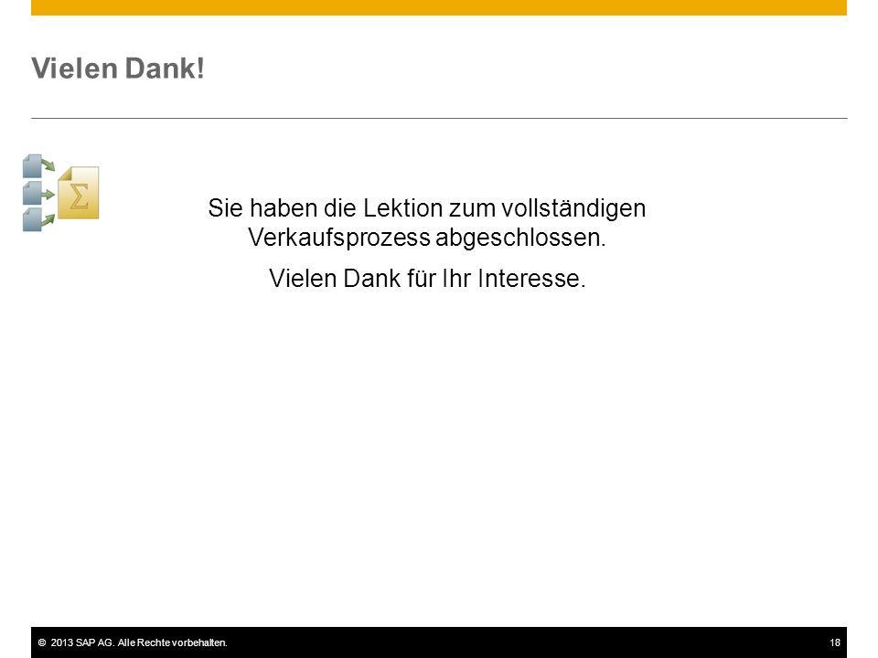 ©2013 SAP AG. Alle Rechte vorbehalten.18 Vielen Dank! Sie haben die Lektion zum vollständigen Verkaufsprozess abgeschlossen. Vielen Dank für Ihr Inter