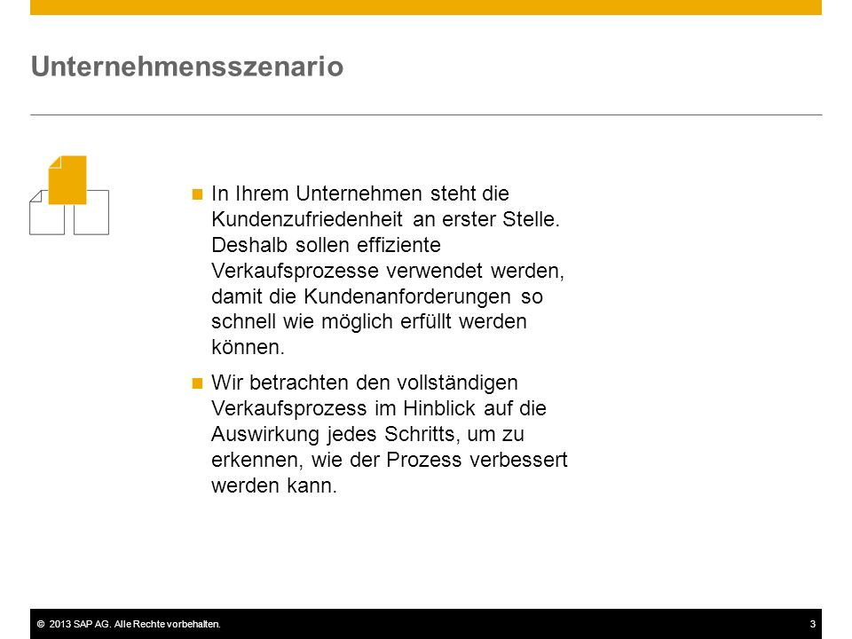 ©2013 SAP AG. Alle Rechte vorbehalten.3 Unternehmensszenario In Ihrem Unternehmen steht die Kundenzufriedenheit an erster Stelle. Deshalb sollen effiz