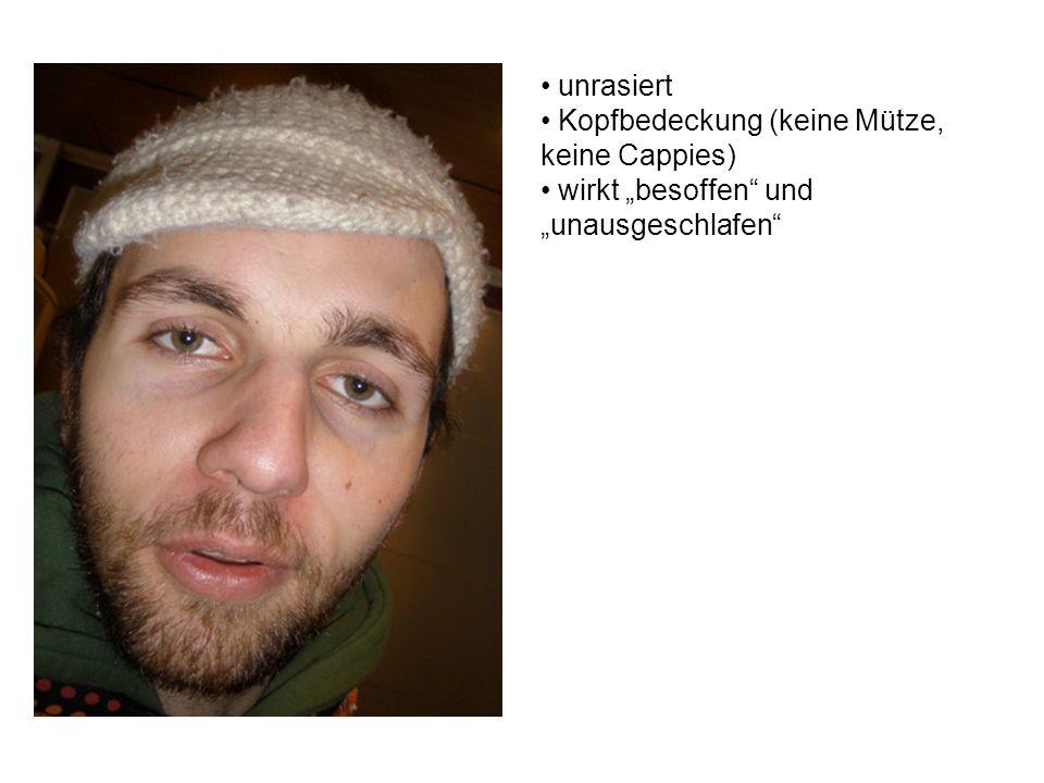 """unrasiert Kopfbedeckung (keine Mütze, keine Cappies) wirkt """"besoffen und """"unausgeschlafen"""
