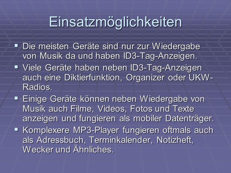 Einsatzmöglichkeiten  Die meisten Geräte sind nur zur Wiedergabe von Musik da und haben ID3-Tag-Anzeigen.