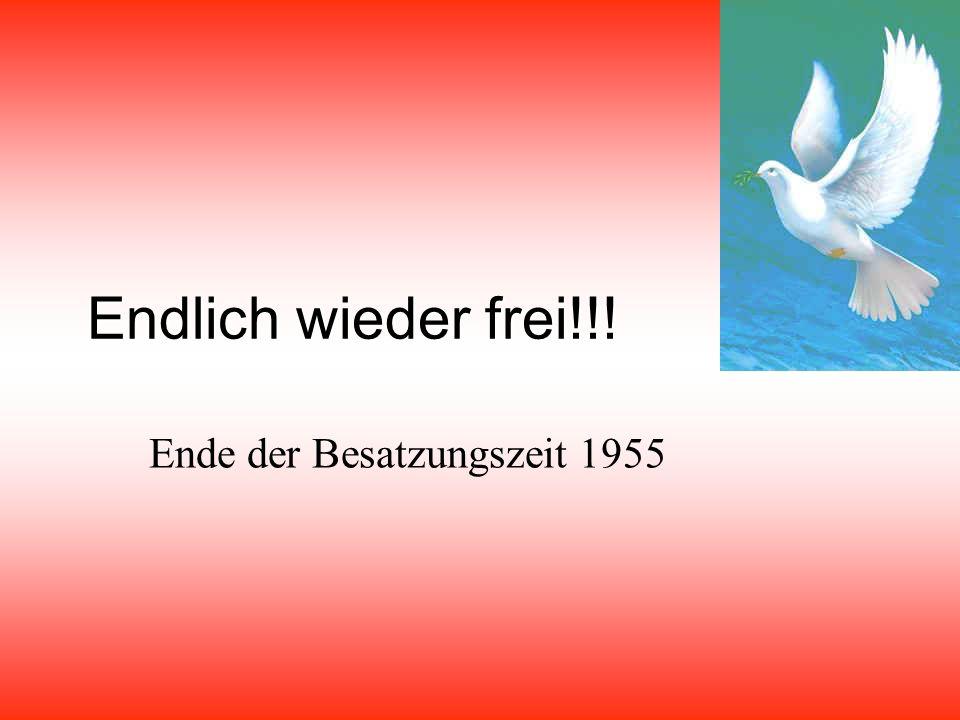 Endlich wieder frei!!! Ende der Besatzungszeit 1955