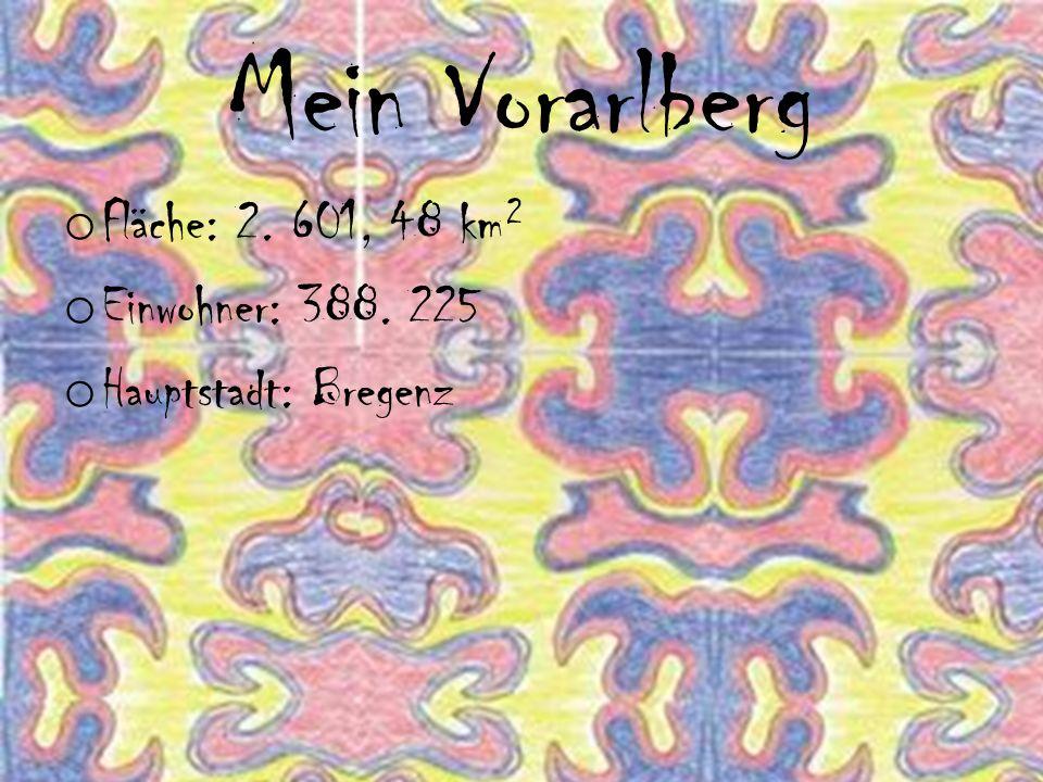Mein Vorarlberg o Fläche: 2. 601, 48 km² o Einwohner: 388. 225 o Hauptstadt: Bregenz