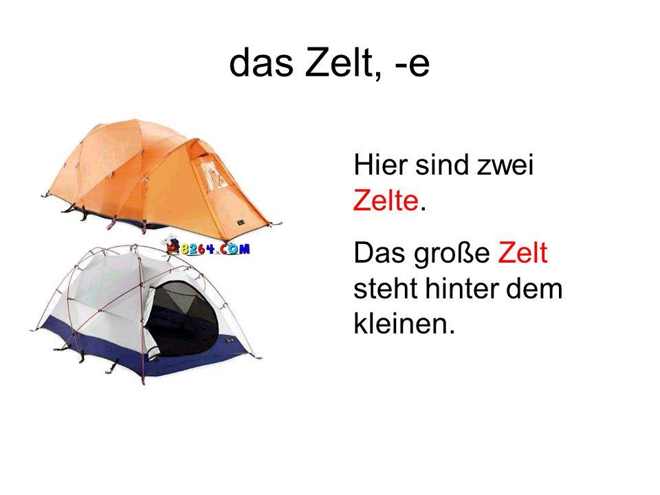 das Zelt, -e Hier sind zwei Zelte. Das große Zelt steht hinter dem kleinen.