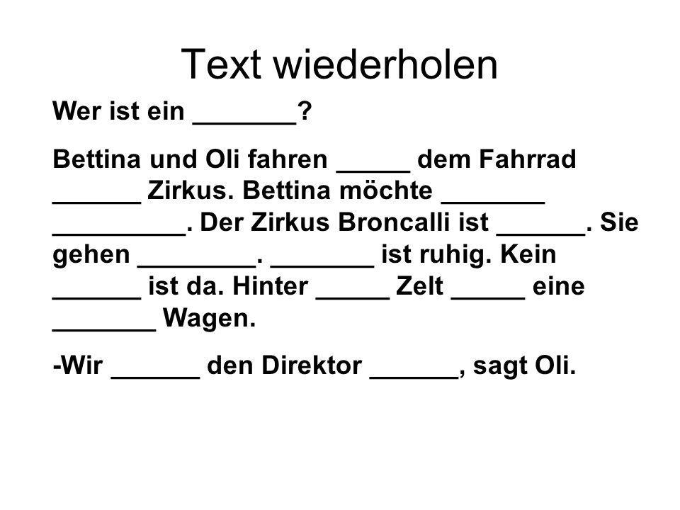 Text wiederholen Wer ist ein _______. Bettina und Oli fahren _____ dem Fahrrad ______ Zirkus.
