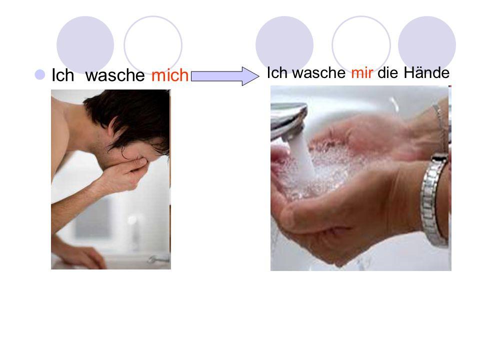 Ich wasche mich Ich wasche mir die Hände