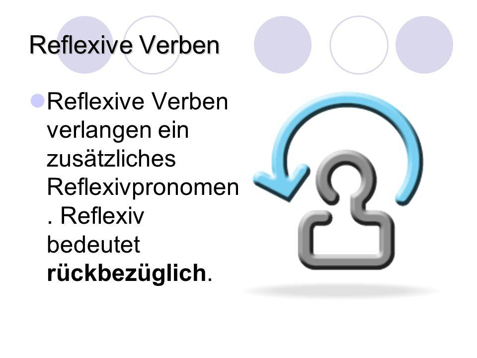Reflexive Verben Reflexive Verben verlangen ein zusätzliches Reflexivpronomen. Reflexiv bedeutet rückbezüglich.