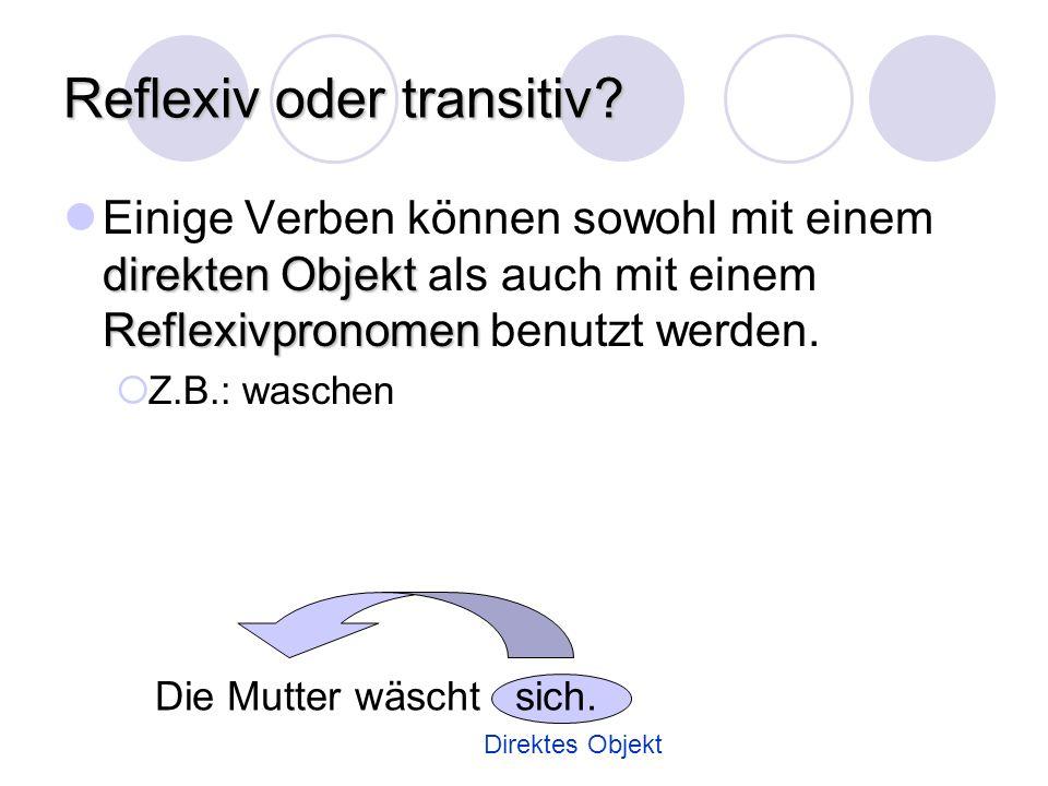 Reflexiv oder transitiv? direkten Objekt Reflexivpronomen Einige Verben können sowohl mit einem direkten Objekt als auch mit einem Reflexivpronomen be