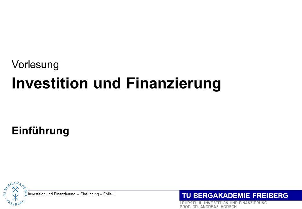 Investition und Finanzierung – Einführung – Folie 2 LEHRSTUHL INVESTITION UND FINANZIERUNG PROF.