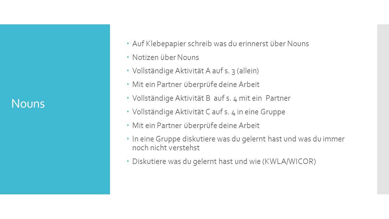 Nouns  Auf Klebepapier schreib was du erinnerst über Nouns  Notizen über Nouns  Vollständige Aktivität A auf s. 3 (allein)  Mit ein Partner überpr