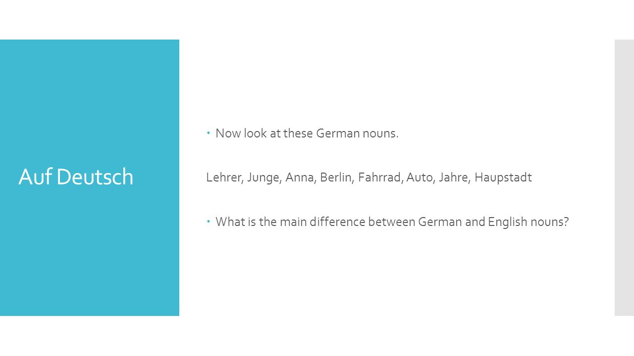 Auf Deutsch  Now look at these German nouns.