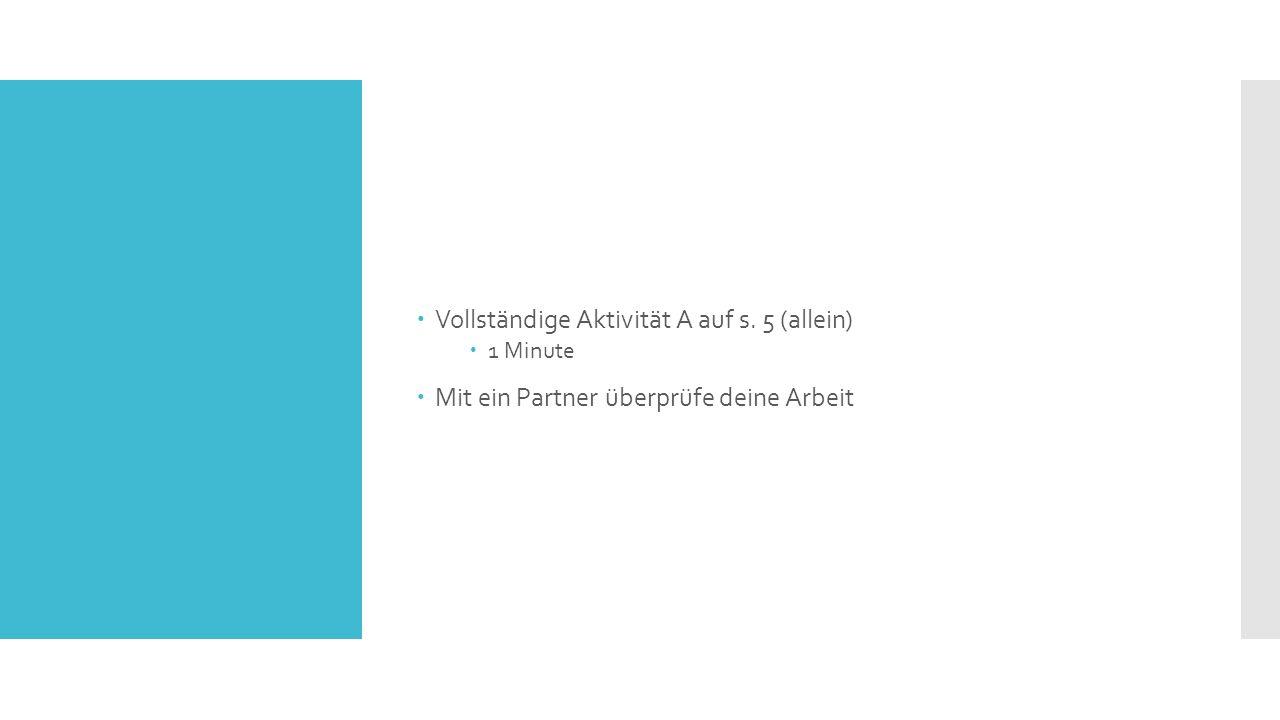  Vollständige Aktivität A auf s. 5 (allein)  1 Minute  Mit ein Partner überprüfe deine Arbeit
