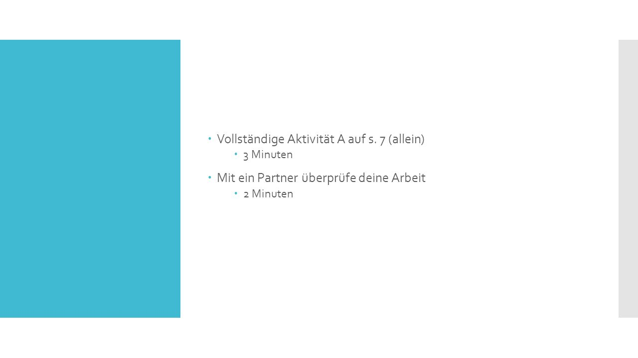  Vollständige Aktivität A auf s. 7 (allein)  3 Minuten  Mit ein Partner überprüfe deine Arbeit  2 Minuten