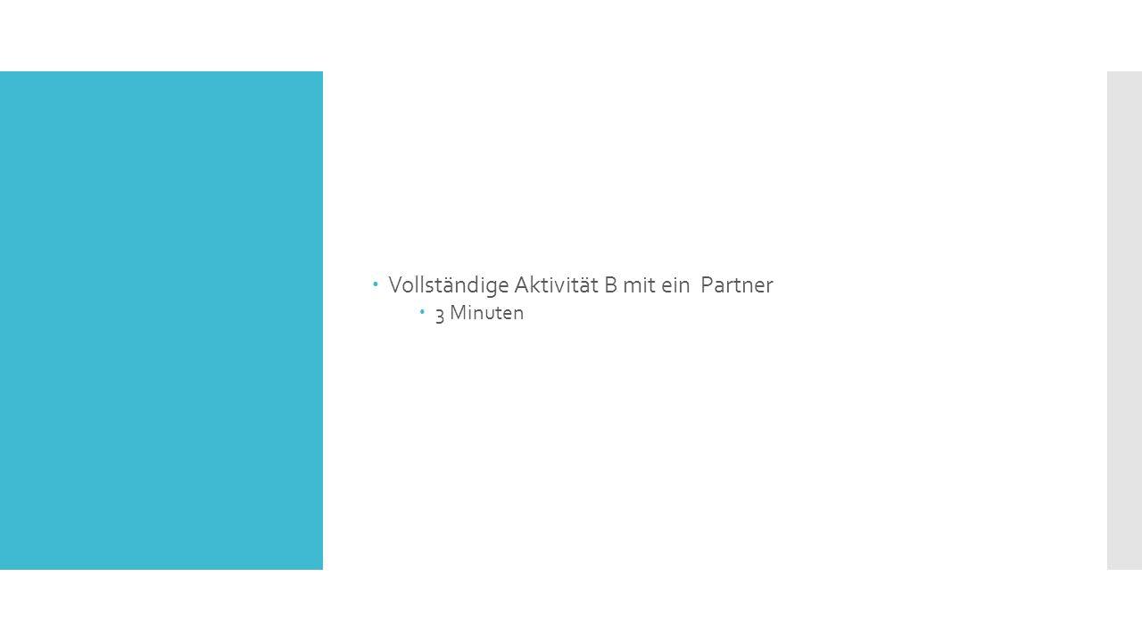  Vollständige Aktivität B mit ein Partner  3 Minuten