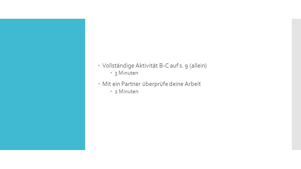  Vollständige Aktivität B-C auf s. 9 (allein)  3 Minuten  Mit ein Partner überprüfe deine Arbeit  2 Minuten