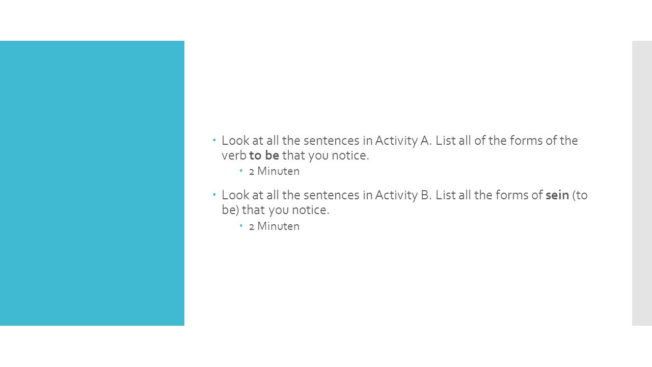  Look at all the sentences in Activity A. List all of the forms of the verb to be that you notice.