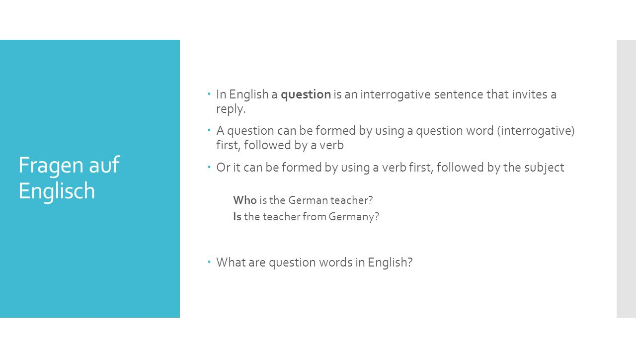 Fragen auf Englisch  In English a question is an interrogative sentence that invites a reply.