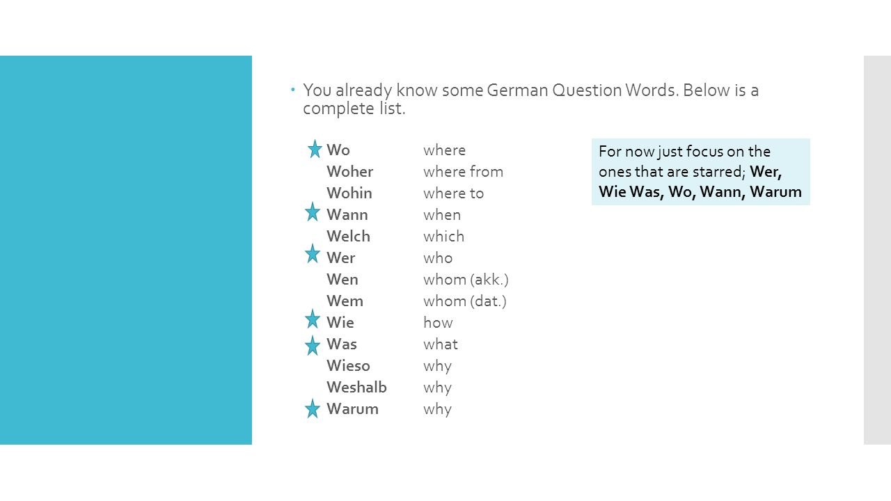  You already know some German Question Words. Below is a complete list.