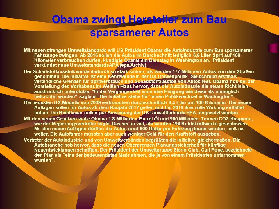 Obama zwingt Hersteller zum Bau sparsamerer Autos Mit neuen strengen Umweltstandards will US-Präsident Obama die Autoindustrie zum Bau sparsamerer Fahrzeuge zwingen.