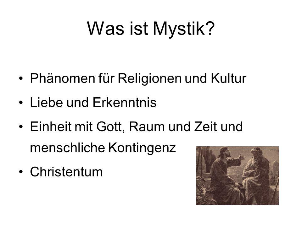 Was ist Mystik? Phänomen für Religionen und Kultur Liebe und Erkenntnis Einheit mit Gott, Raum und Zeit und menschliche Kontingenz Christentum