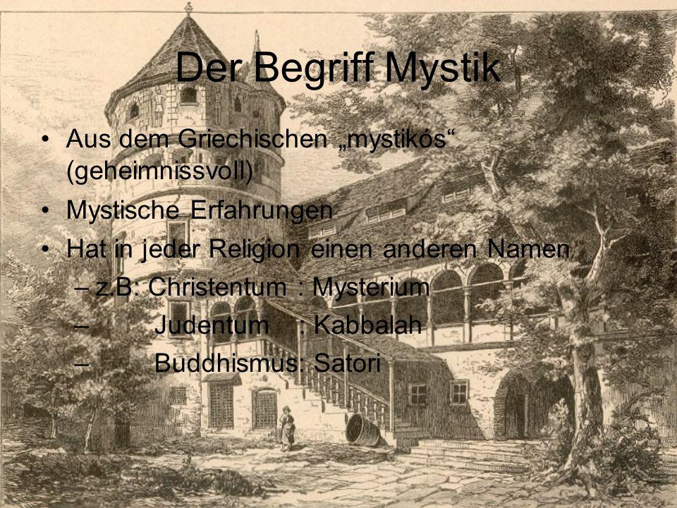 """Der Begriff Mystik Aus dem Griechischen """"mystikós (geheimnissvoll) Mystische Erfahrungen Hat in jeder Religion einen anderen Namen –z.B: Christentum : Mysterium – Judentum : Kabbalah – Buddhismus: Satori"""