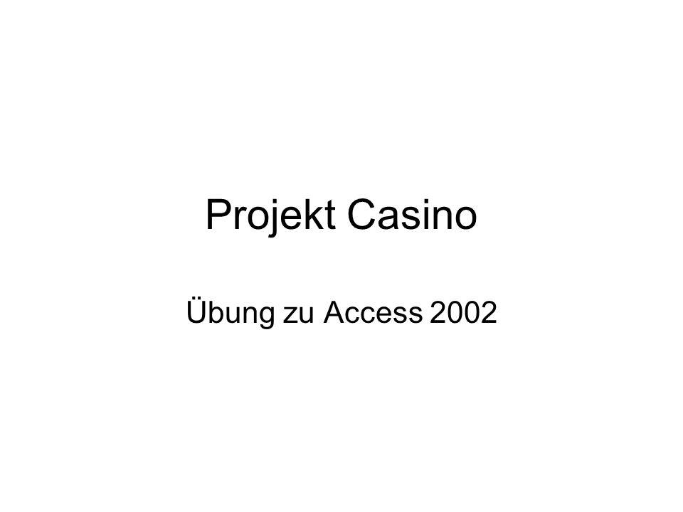 Projekt Casino Übung zu Access 2002