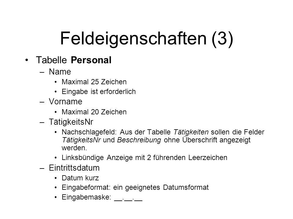 Feldeigenschaften (3) Tabelle Personal –Name Maximal 25 Zeichen Eingabe ist erforderlich –Vorname Maximal 20 Zeichen –TätigkeitsNr Nachschlagefeld: Au