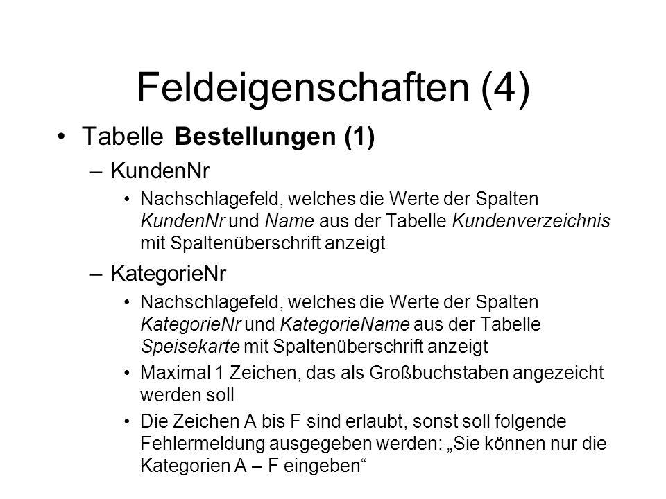 Feldeigenschaften (4) Tabelle Bestellungen (1) –KundenNr Nachschlagefeld, welches die Werte der Spalten KundenNr und Name aus der Tabelle Kundenverzei