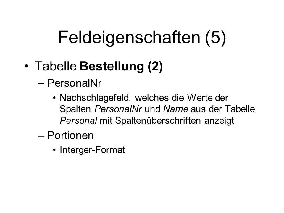 Feldeigenschaften (5) Tabelle Bestellung (2) –PersonalNr Nachschlagefeld, welches die Werte der Spalten PersonalNr und Name aus der Tabelle Personal m