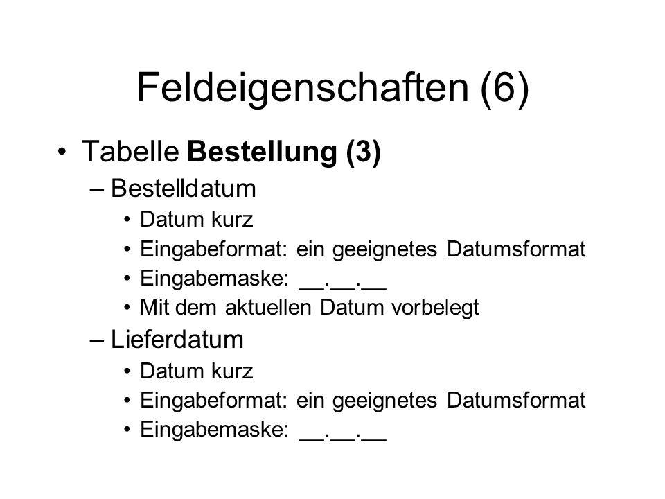 Feldeigenschaften (6) Tabelle Bestellung (3) –Bestelldatum Datum kurz Eingabeformat: ein geeignetes Datumsformat Eingabemaske: __.__.__ Mit dem aktuel