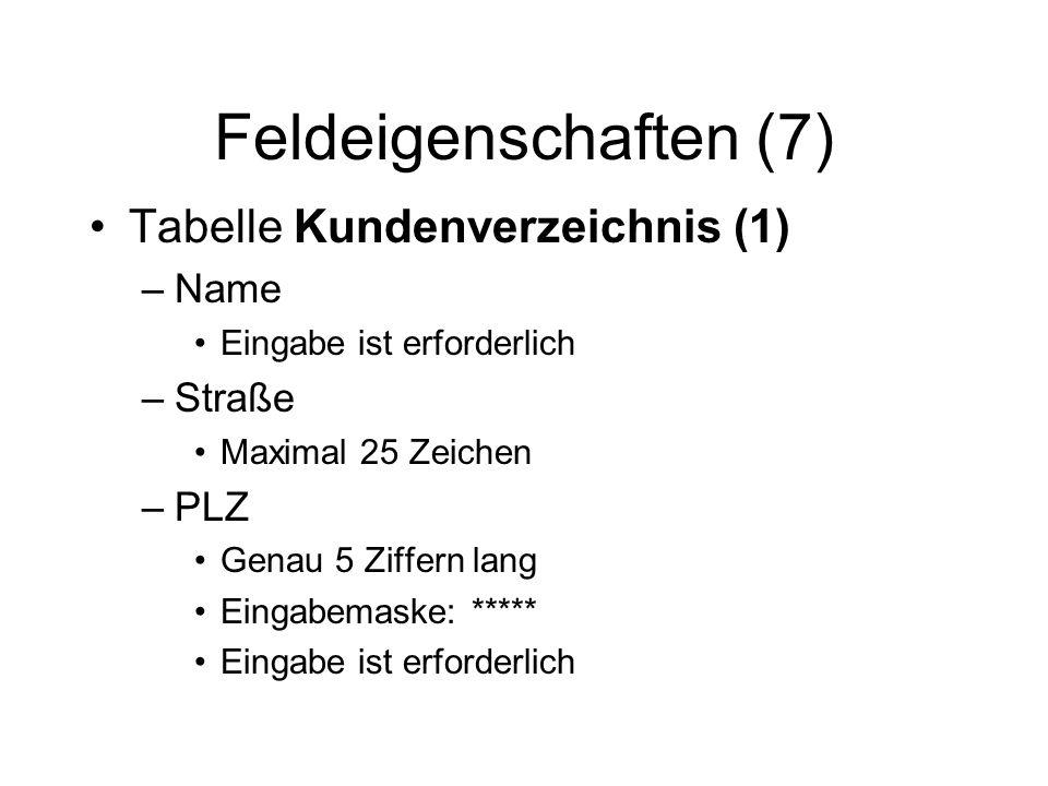 Feldeigenschaften (7) Tabelle Kundenverzeichnis (1) –Name Eingabe ist erforderlich –Straße Maximal 25 Zeichen –PLZ Genau 5 Ziffern lang Eingabemaske:
